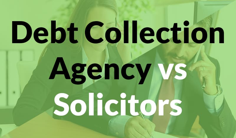 Debt collection Agency vs solicitors 7