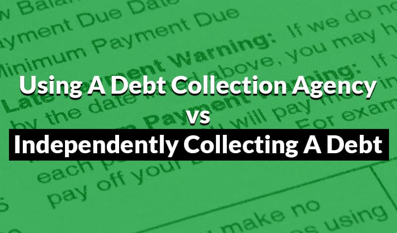 Using A Debt Collection Agency vs Independently Collecting A Debt 2